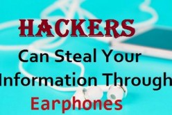 Hackers Can Steal Your Information Through EarPhones