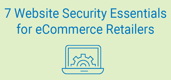 7 Website Security Essentials for eCommerce Retailers